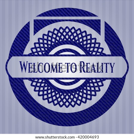 Welcome to Reality badge with denim background