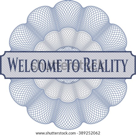 Welcome to Reality inside a money style rosette