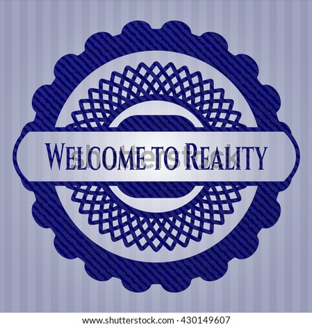 Welcome to Reality jean or denim emblem or badge background