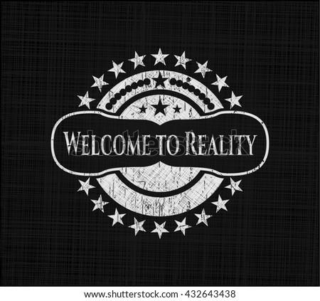 Welcome to Reality written on a blackboard