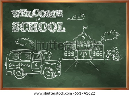Welcome to school. A blackboard with a picture of the school building and school bus.