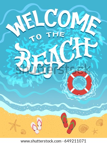 Welcome to the beach. Top view of the sea coast with flip-flops and lifebuoy. Hand drawn typography illustration on flat graphic background