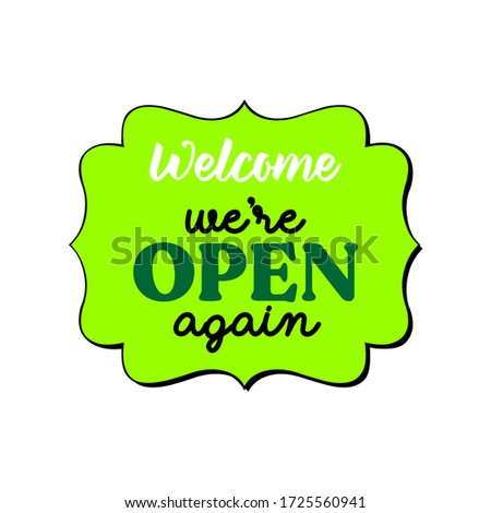 Welcome we're open again vector text vintage. welcome we are open. reopen. we are open again. re-opening. please come in. grand-reopening. open again reopen welcome after coronavirus