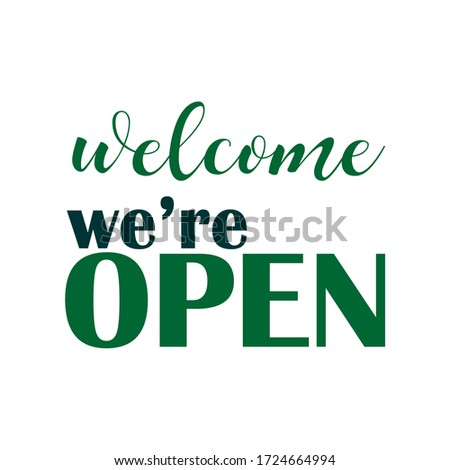 Welcome we're open vector text vintage. we're open. we are opening. we are open again. re-opening. please come in. we're open again. grand-reopening. grand. opening