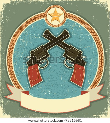 Western revolvers and sheriff star.Vintage label illustration for text