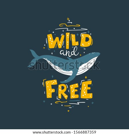 Whale: wild and free. Vector colorful illustration with lettering in simple cartoon hand-drawn style on a dark background. A childish Scandinavian picture is ideal for postcards, textiles, t-shirts.