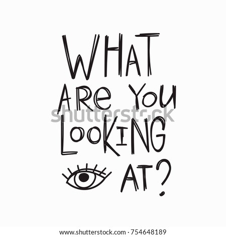 what are you looking at quote