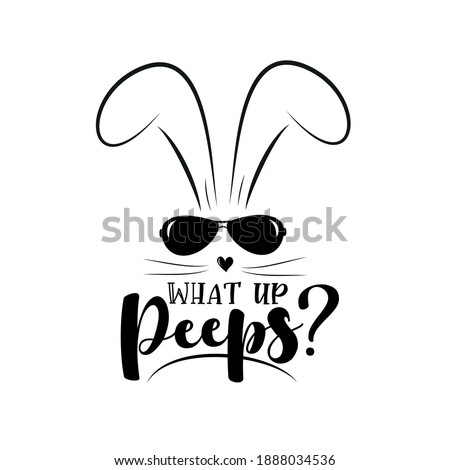 What up peeps? - funny phrase with bunny in sunglasses. Good for T shirt print, greeting card, poster, mug and gifts design.