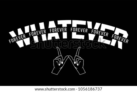 Whatever forever with hand w sign modern Fashion Slogan for T-shirt and apparels graphic vector Print.