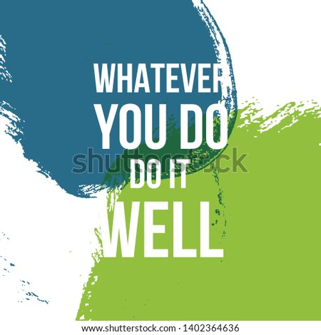 whatever you do do it well