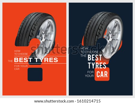 Wheel. Black rubber tire. How to choose the best tyres for your car poster. 3D illustration of car tire. Realistic vector shining disk car wheel tyre. Aluminum wheels. Promo. Information. Wheel choice