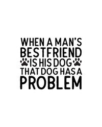 When a mans bestfriend is his dog that dog has a problem.Hand drawn typography poster design. Premium Vector.