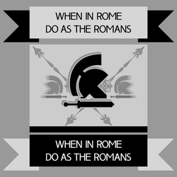 When in Rome,do as the Romans.Proverb.  To act in the same way as others act, conform to the habits and customs of local people.