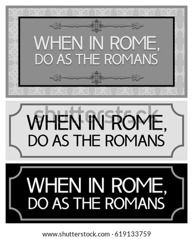 when in rome do as the romans