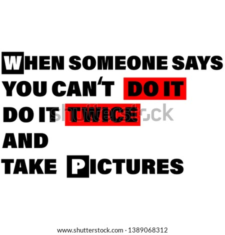when someone says you can't do it take pictures modern fashion slogan for t-shirt and apparels tee graphic vector print.Motivational typography for wallpaper,poster