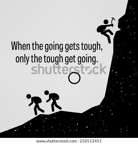 when the going gets tough only