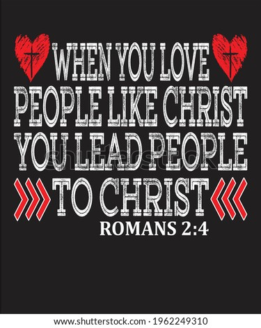 When You Love People Like Christ You Lead People To Christ. Romans 2:4 Stock photo ©