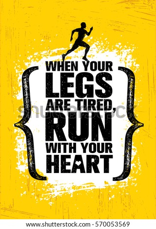 when your legs are tired  run