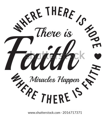 where there is hope there is faith where there is faith miracles happen, inspirational quotes silhouette positive lettering design
