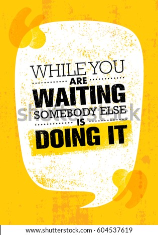 While You Are Waiting Somebody Else Is Doing It. Inspiring Creative Motivation Quote Poster Template. Vector Typography Banner Design Concept On Grunge Texture Rough Background