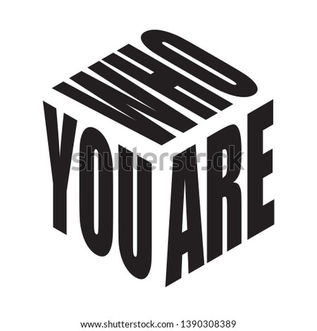 Who you are. Simple text slogan t shirt. Graphic phrases vector for poster, sticker, apparel print, greeting card or postcard. Typography design elements isolated.