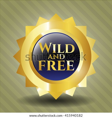 Wild and free golden badge