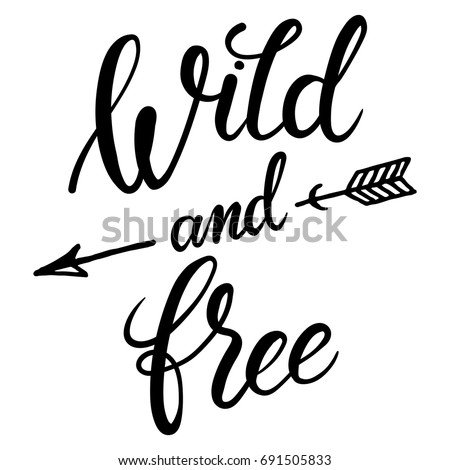 Wild and free hand brush lettering, inspirational quote about freedom. Hand drawn vector typography card with phrase and arrows. Bohemian design elements for prints and posters. Modern calligraphy.