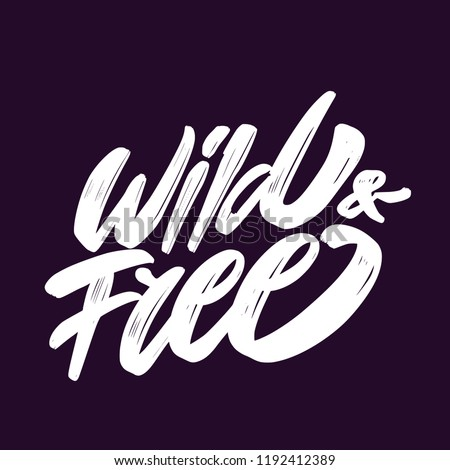 Wild and Free. Hand lettering. - Shutterstock ID 1192412389