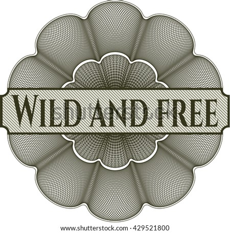 Wild and free inside a money style rosette