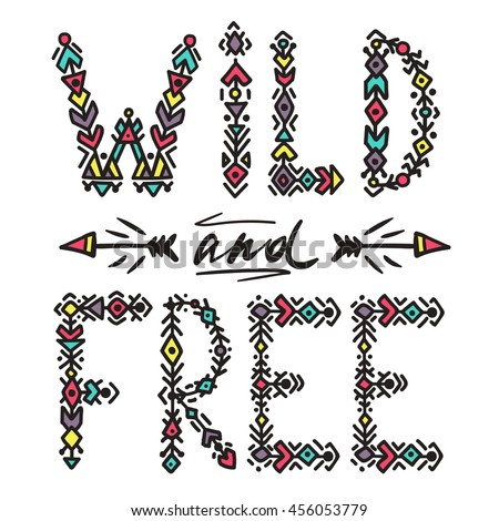 Wild and Free print with ethnic arrows. Boho styleCan be used for bag, t-shirt, home decor, poster, card and web banner, blog, advertisement. Vector illustration