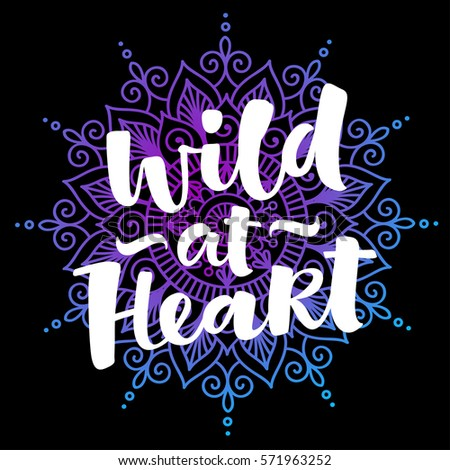 Wild at heart vector lettering illustration. Hand drawn phrase. Modern brush calligraphy for invitation and greeting card, t-shirt, prints and posters. Mehndi ornament, henna pattern background