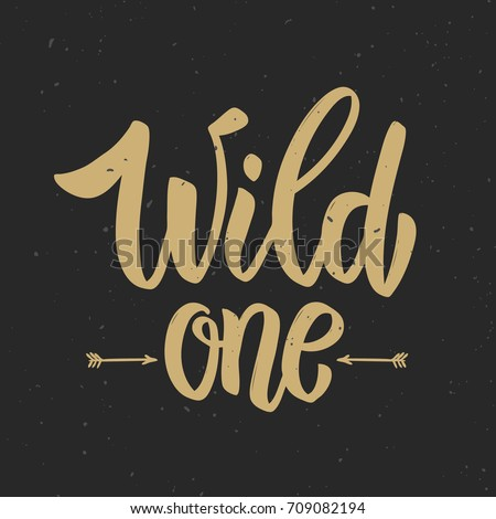 Wild one! Hand drawn lettering phrase on grunge background. Motivation quote. Design element for poster, card. Vector illustration