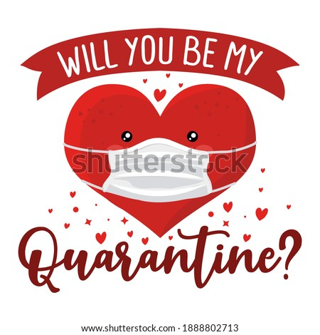 Will you be my Quarantine? (Will you be my Valentine?) pun - Awareness lettering phrase. Social distancing poster with text for self quarantine. Hand letter script motivation Valentine's day message.