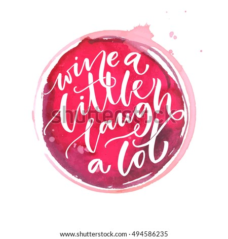 Wine a little, laugh a lot. Inspiration quote about wine. Calligraphy on red paint stain. Typography vector poster