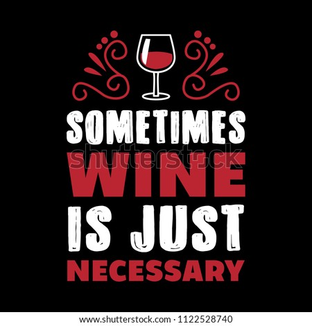8cf068ed Wine Funny Quote and Saying. 100% Vector, Best for your goods like t