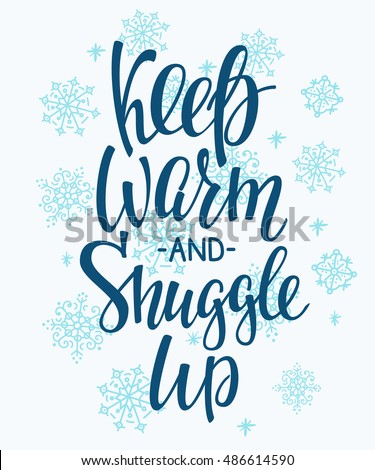 Winter cold lettering. Calligraphy postcard or poster graphic design sign element. Hand written vector style romantic quote. Keep warm and Snuggle up. Snowflakes decoration