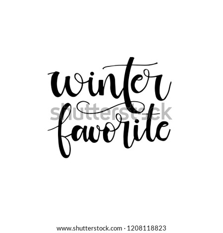 Winter favorite is a   quote for card. Christmas greeting card with brush calligraphy. Vector black with white background. Winter favorite - Santa.