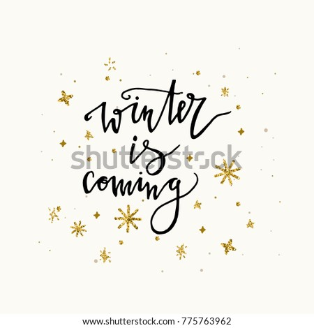 Winter is coming calligraphy phrase with gold glitter snowflakes ...
