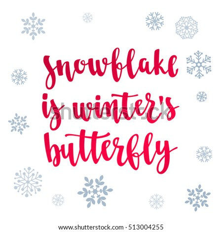 Winter quote. Modern calligraphy style handwritten lettering with snowflakes. Vector illustration for cards, leaflets, cups or t-shirt on white background.