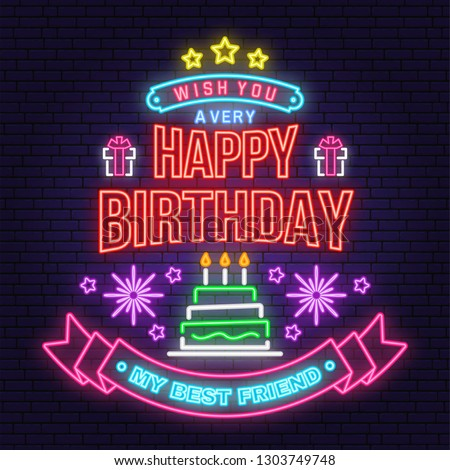 Wish you a very happy Birthday my best friend neon sign. Badge, sticker, card, with gifts and birthday cake with candles. Vector. Neon design for birthday celebration emblem. Night neon signboard