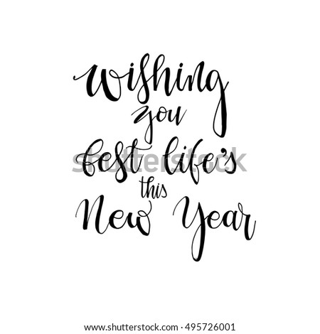 Wishing you best life\'s this New Year phrase for greeting card. Ink ...