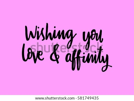 Wishing you Love and Affinity. Hand Lettered Quote. Modern Calligraphy #581749435