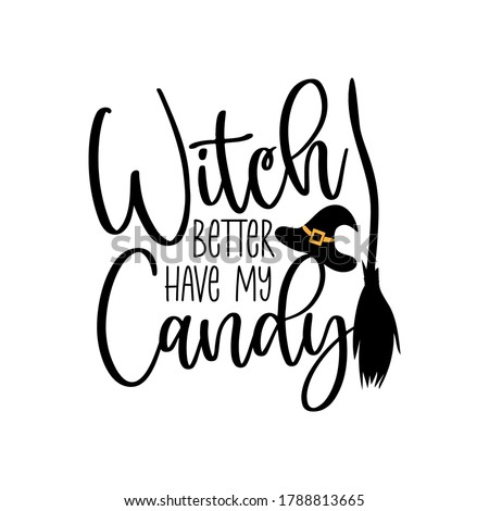 Witch better have my candy- funny Halloween text with broom and witch hat.Good for T shirt print, poster, card, banner, gift design. Сток-фото ©