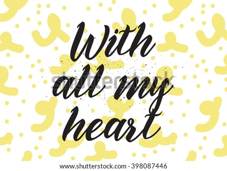 With all my heart inscription. Greeting card with calligraphy. Hand drawn lettering design. Photo overlay. Typography for banner, poster or apparel design. Isolated vector element.