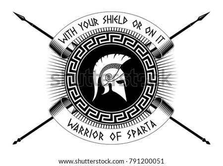 With your shield or on it,WARRIOR OF SPARTA, Crossed spears, Spartan shield, helmet.