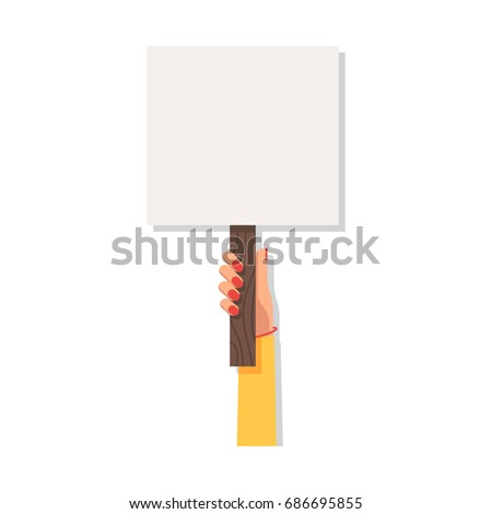 Woman hand holding blank picket placard. Empty protest sign. Concept of canvassing the vote of the revolution. Vector illustration in flat style for Wed banner or poster