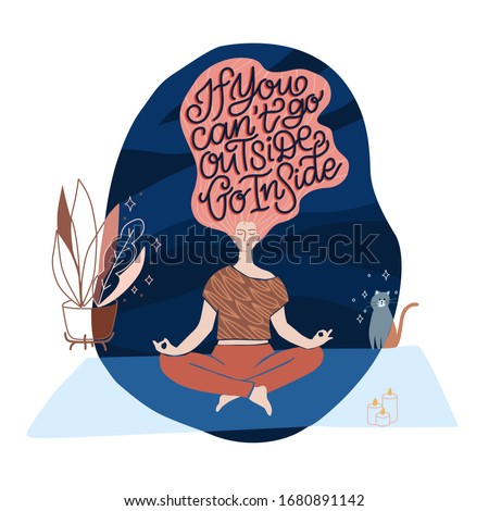 Woman sitting in a lotus pose at home meditating. Yoga activity while staying home on quarantine during COVID-19 coronavirus. Lettering Illustration If you can't go outside stay  inside.