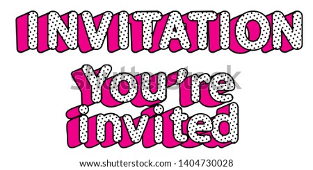 Word vector Invitation , You are invited on transparent background. Doll pop art style. Design element for decoration invite card. Birthday party polka dot. Girlish funny text. Hot pink 3d letters