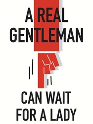 Words A REAL GENTLEMAN CAN WAIT FOR A LADY
