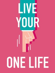 Words LIVE YOUR ONE LIFE